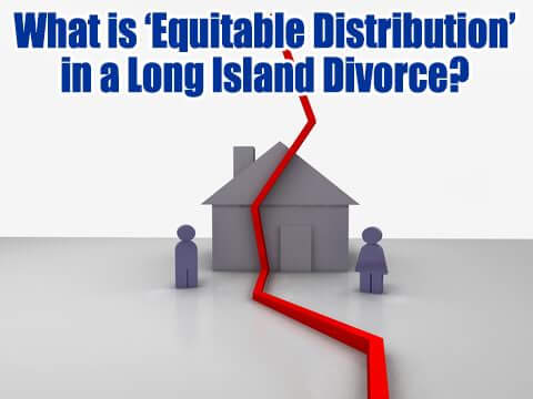 Equitable Distribution Long Island Divorce Lawyer